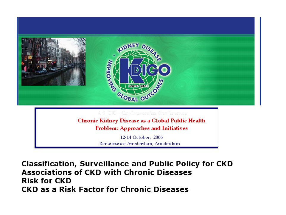Classification, Surveillance and Public Policy for CKD Associations of CKD with Chronic Diseases Risk for CKD CKD as a Risk Factor for Chronic Diseases
