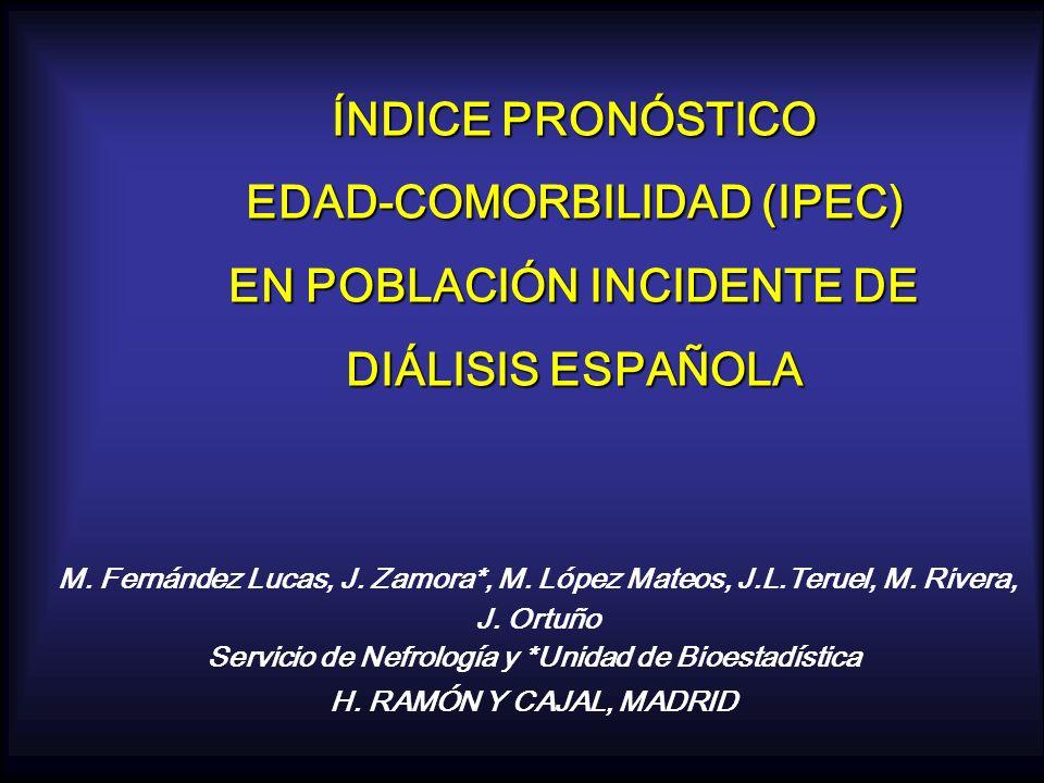 ÍNDICE PRONÓSTICO EDAD-COMORBILIDAD (IPEC) EN POBLACIÓN INCIDENTE DE DIÁLISIS ESPAÑOLA M. Fernández Lucas, J. Zamora*, M. López Mateos, J.L.Teruel, M.