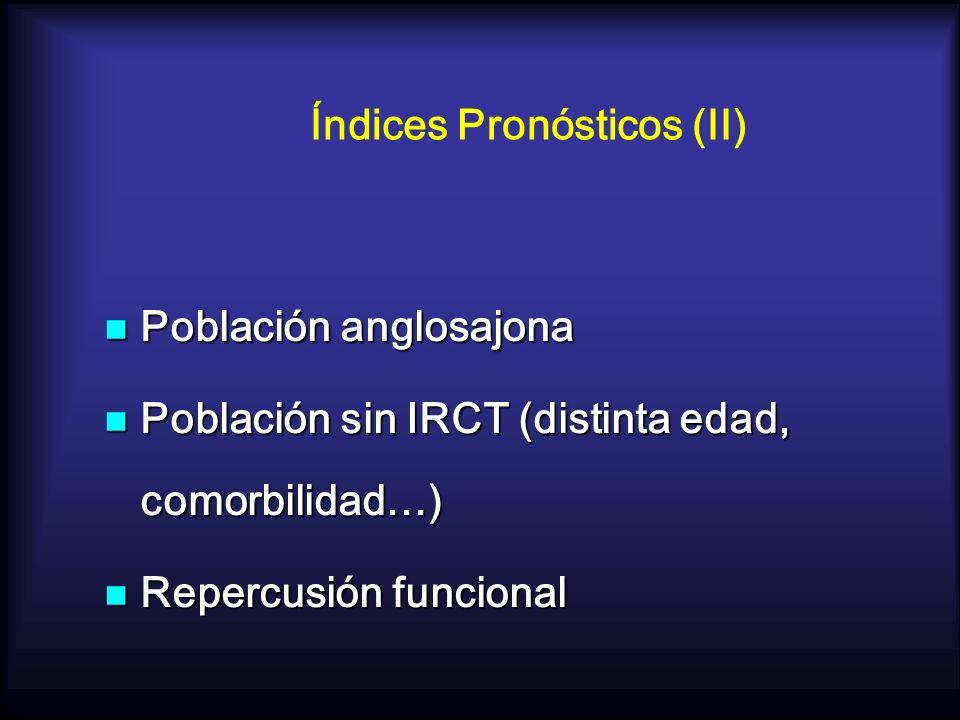 Índices Pronósticos (II) Población anglosajona Población anglosajona Población sin IRCT (distinta edad, comorbilidad…) Población sin IRCT (distinta ed