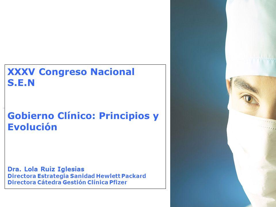 XXXV Congreso Nacional S.E.N Gobierno Clínico: Principios y Evolución Dra. Lola Ruiz Iglesias Directora Estrategia Sanidad Hewlett Packard Directora C