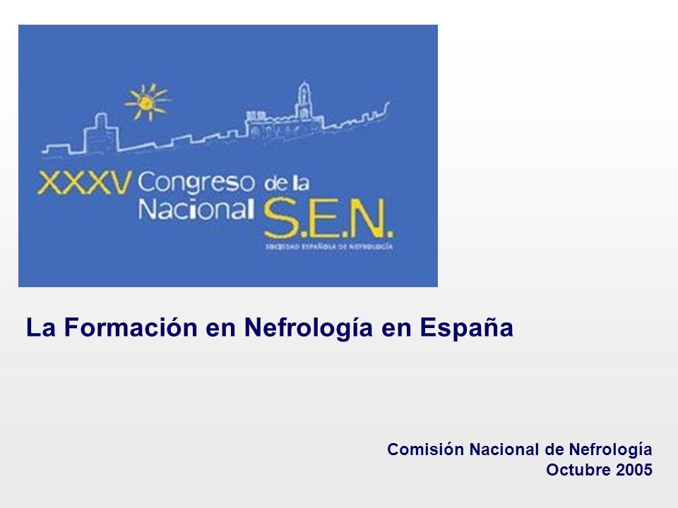 La Formación en Nefrología en España Comisión Nacional de Nefrología Octubre 2005