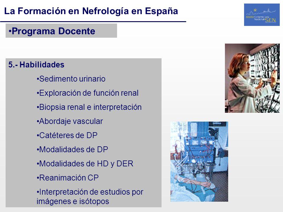 La Formación en Nefrología en España Programa Docente 5.- Habilidades Sedimento urinario Exploración de función renal Biopsia renal e interpretación A