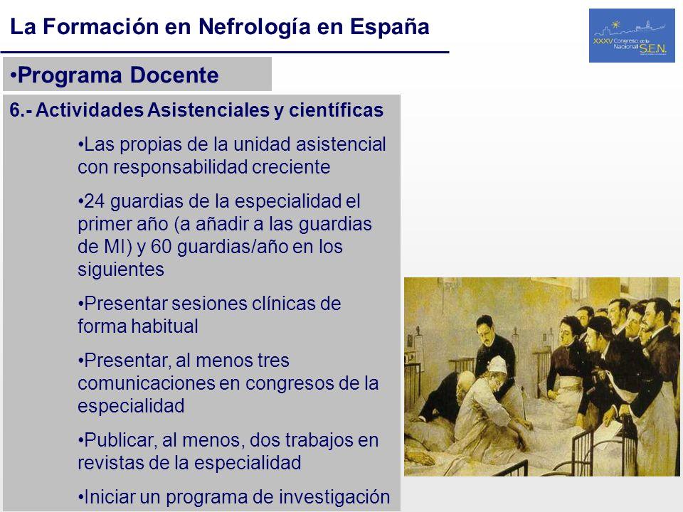 La Formación en Nefrología en España Programa Docente 6.- Actividades Asistenciales y científicas Las propias de la unidad asistencial con responsabil