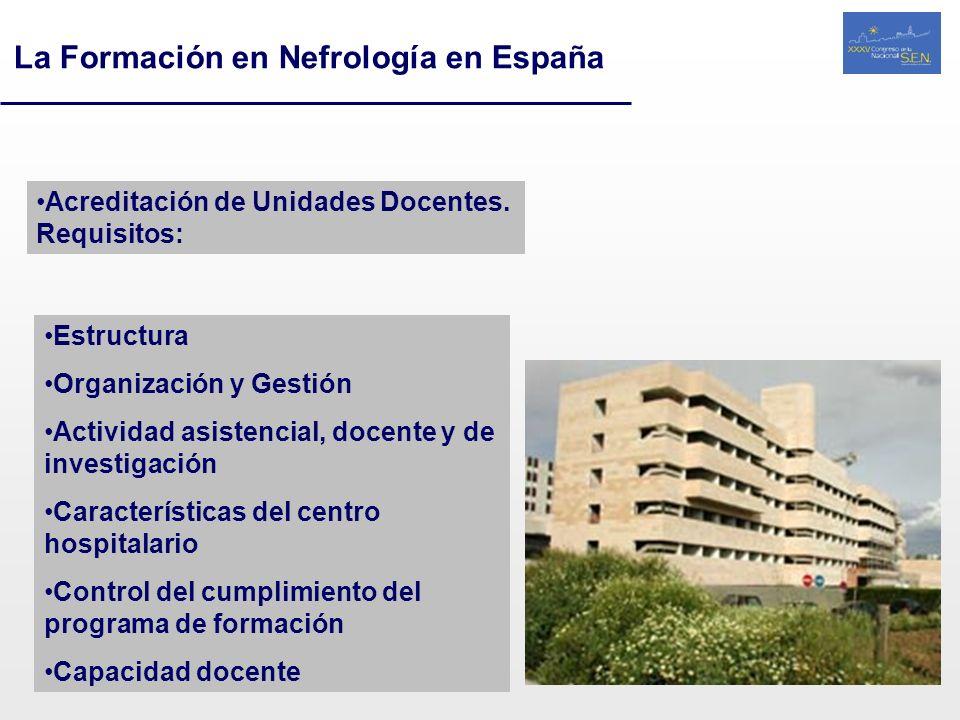 La Formación en Nefrología en España Acreditación de Unidades Docentes. Requisitos: Estructura Organización y Gestión Actividad asistencial, docente y