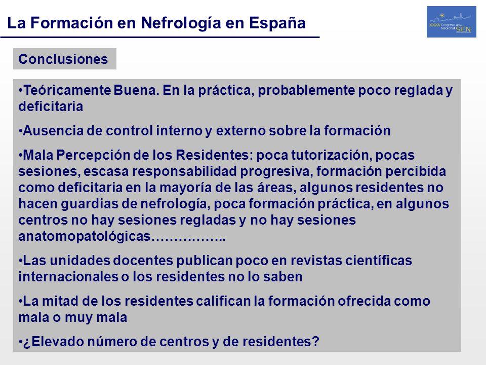La Formación en Nefrología en España Conclusiones Teóricamente Buena. En la práctica, probablemente poco reglada y deficitaria Ausencia de control int