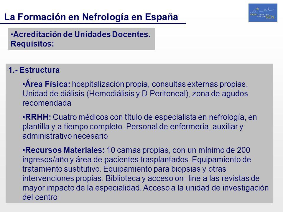 La Formación en Nefrología en España Acreditación de Unidades Docentes. Requisitos: 1.- Estructura Área Física: hospitalización propia, consultas exte