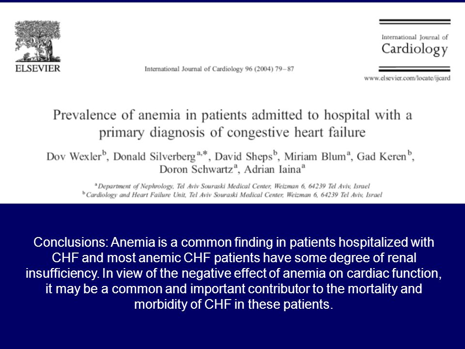Conclusions: Anemia is a common finding in patients hospitalized with CHF and most anemic CHF patients have some degree of renal insufficiency. In vie