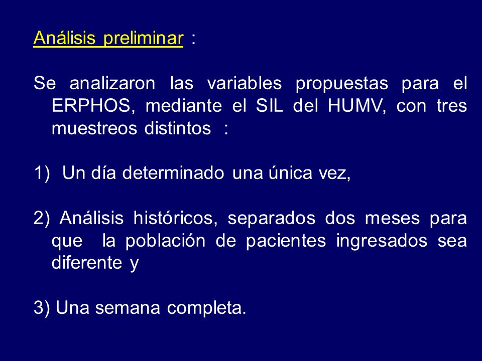 Análisis preliminar : Se analizaron las variables propuestas para el ERPHOS, mediante el SIL del HUMV, con tres muestreos distintos : 1) Un día determ