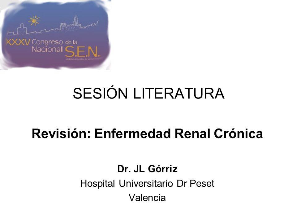 SESIÓN LITERATURA Revisión: Enfermedad Renal Crónica Dr. JL Górriz Hospital Universitario Dr Peset Valencia