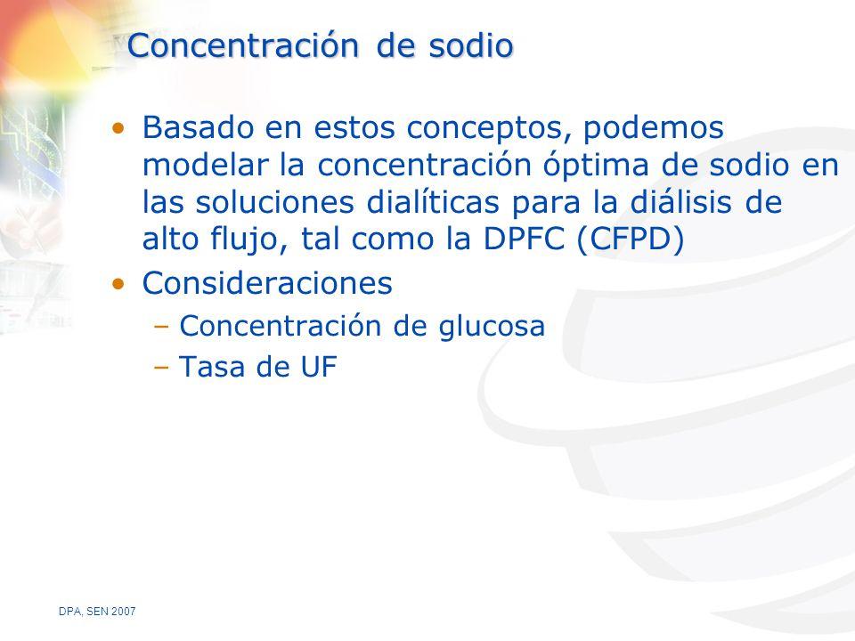 DPA, SEN 2007 Concentración de sodio Basado en estos conceptos, podemos modelar la concentración óptima de sodio en las soluciones dialíticas para la diálisis de alto flujo, tal como la DPFC (CFPD) Consideraciones –Concentración de glucosa –Tasa de UF