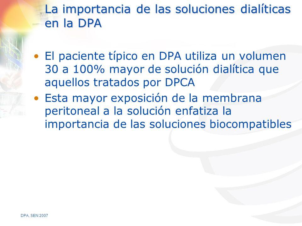 DPA, SEN 2007 La importancia de las soluciones dialíticas en la DPA El paciente típico en DPA utiliza un volumen 30 a 100% mayor de solución dialítica que aquellos tratados por DPCA Esta mayor exposición de la membrana peritoneal a la solución enfatiza la importancia de las soluciones biocompatibles