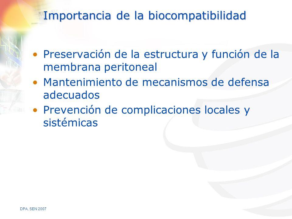 DPA, SEN 2007 Importancia de la biocompatibilidad Preservación de la estructura y función de la membrana peritoneal Mantenimiento de mecanismos de defensa adecuados Prevención de complicaciones locales y sistémicas