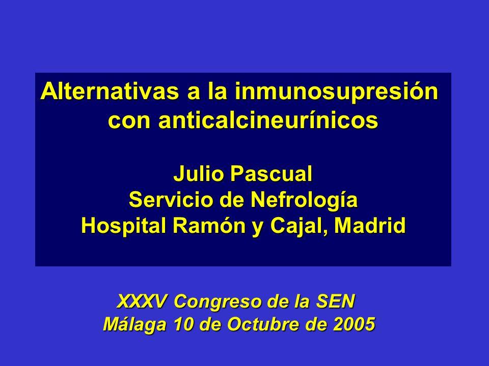 Alternativas a la inmunosupresión con anticalcineurínicos Julio Pascual Servicio de Nefrología Hospital Ramón y Cajal, Madrid XXXV Congreso de la SEN