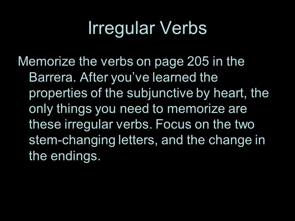 Irregular Verbs Memorize the verbs on page 205 in the Barrera.