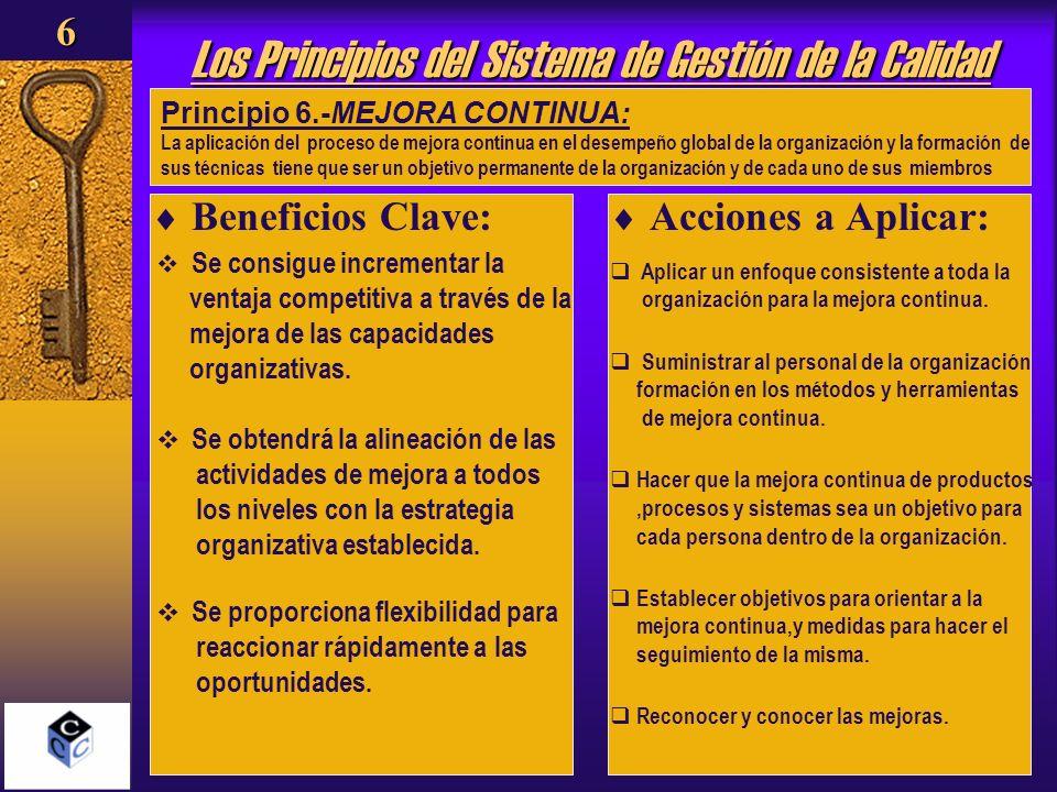 Los Principios del Sistema de Gestión de la Calidad Beneficios Clave: Acciones a Aplicar: Principio 7.-ENFOQUE OBJETIVO HACIA LA TOMA DE DECISIONES: Todas las decisiones efectivas se basaran en el análisis de datos y en la información recopilada,formando y aplicando las metodologías mas idóneas para la toma de decisiones y resolución de problemas7 Se consigue que se tomen decisiones debidamente informadas.