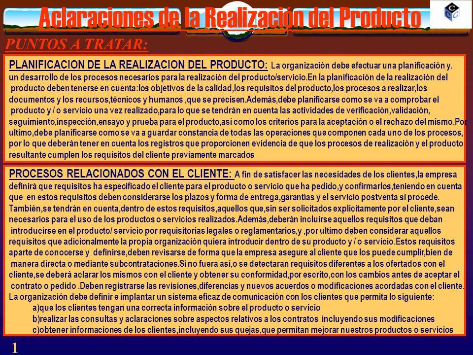 Aclaraciones de la Realización del Producto 1 PUNTOS A TRATAR: PLANIFICACION DE LA REALIZACION DEL PRODUCTO: La organización debe efectuar una planifi