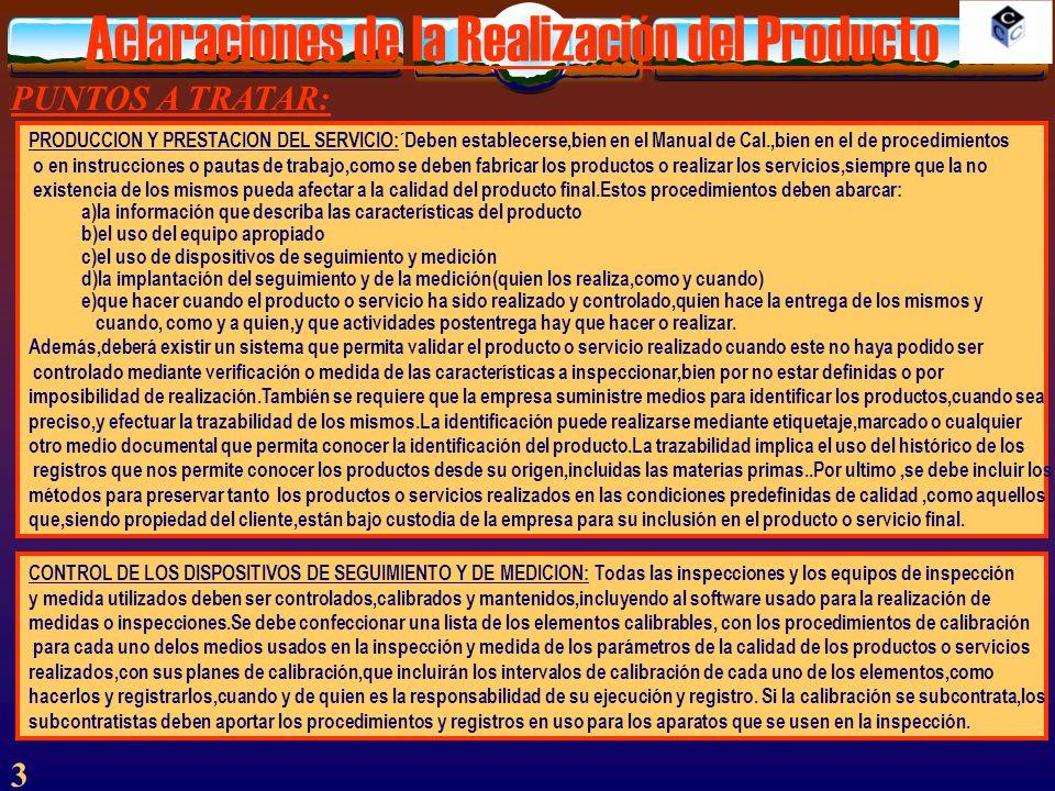 Aclaraciones de la Realización del Producto 3 PUNTOS A TRATAR: PRODUCCION Y PRESTACION DEL SERVICIO:´Deben establecerse,bien en el Manual de Cal.,bien