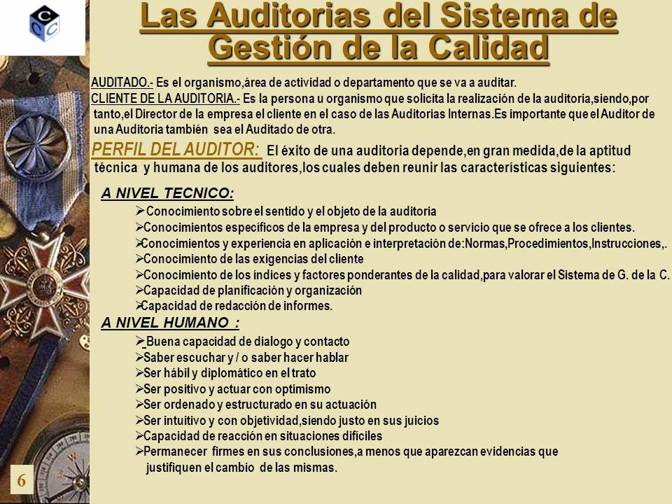 Las Auditorias del Sistema de Gestión de la Calidad 6 PERFIL DEL AUDITOR: El éxito de una auditoria depende,en gran medida,de la aptitud técnica y hum