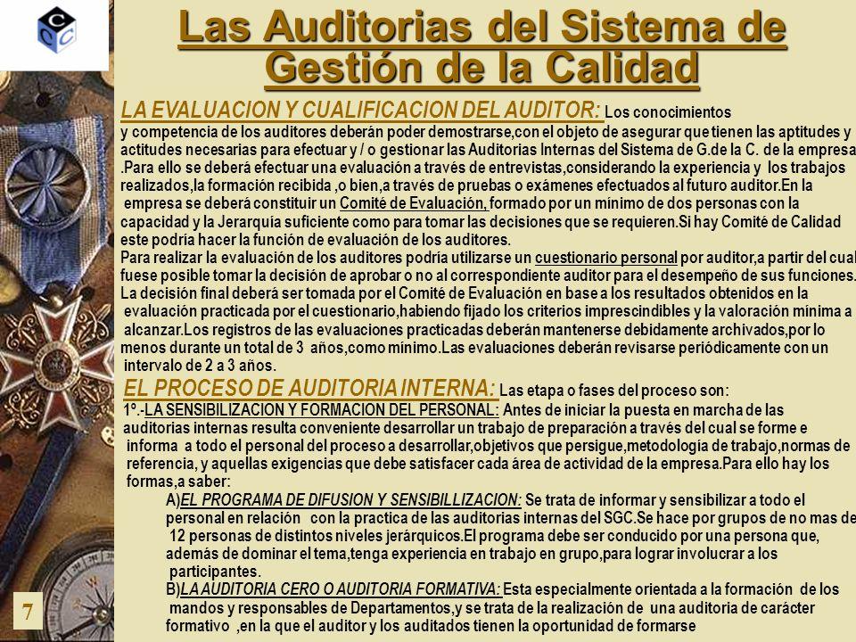 Las Auditorias del Sistema de Gestión de la Calidad 7 EL PROCESO DE AUDITORIA INTERNA: Las etapa o fases del proceso son: 1º.-LA SENSIBILIZACION Y FOR