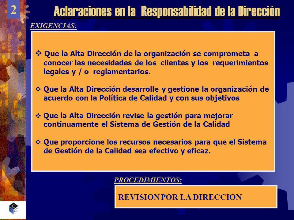 Aclaraciones en la Responsabilidad de la Dirección 2 EXIGENCIAS: Que la Alta Dirección de la organización se comprometa a conocer las necesidades de l