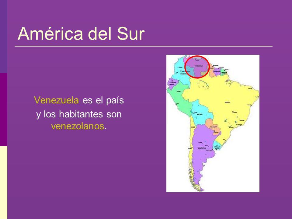 América del Sur Venezuela es el país y los habitantes son venezolanos.