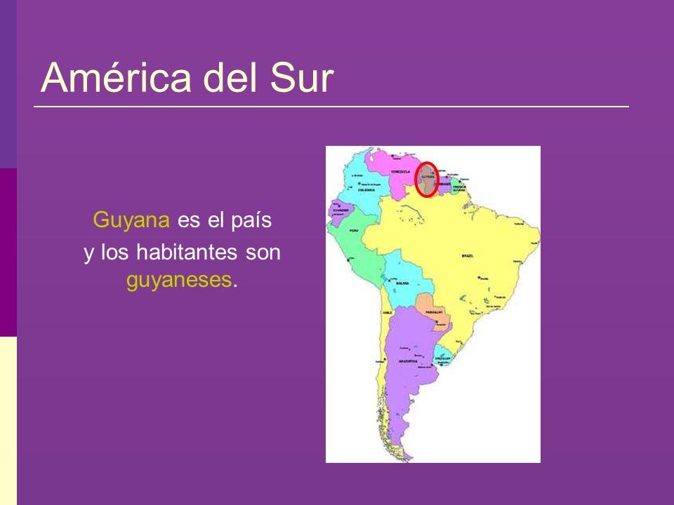 América del Sur Guyana es el país y los habitantes son guyaneses.