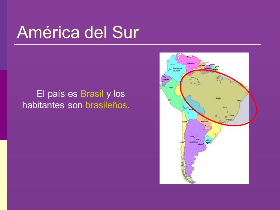 América del Sur El país es Brasil y los habitantes son brasileños.