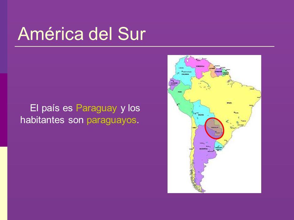 América del Sur El país es Paraguay y los habitantes son paraguayos.