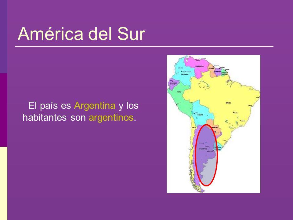 América del Sur El país es Argentina y los habitantes son argentinos.