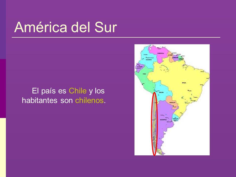 América del Sur El país es Chile y los habitantes son chilenos.