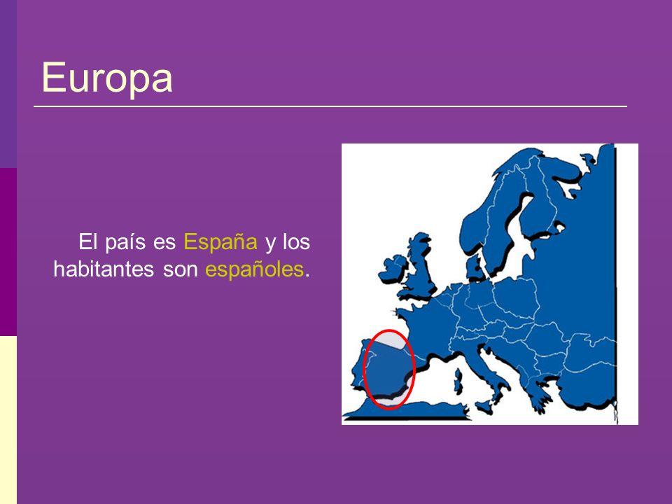 Europa El país es España y los habitantes son españoles.