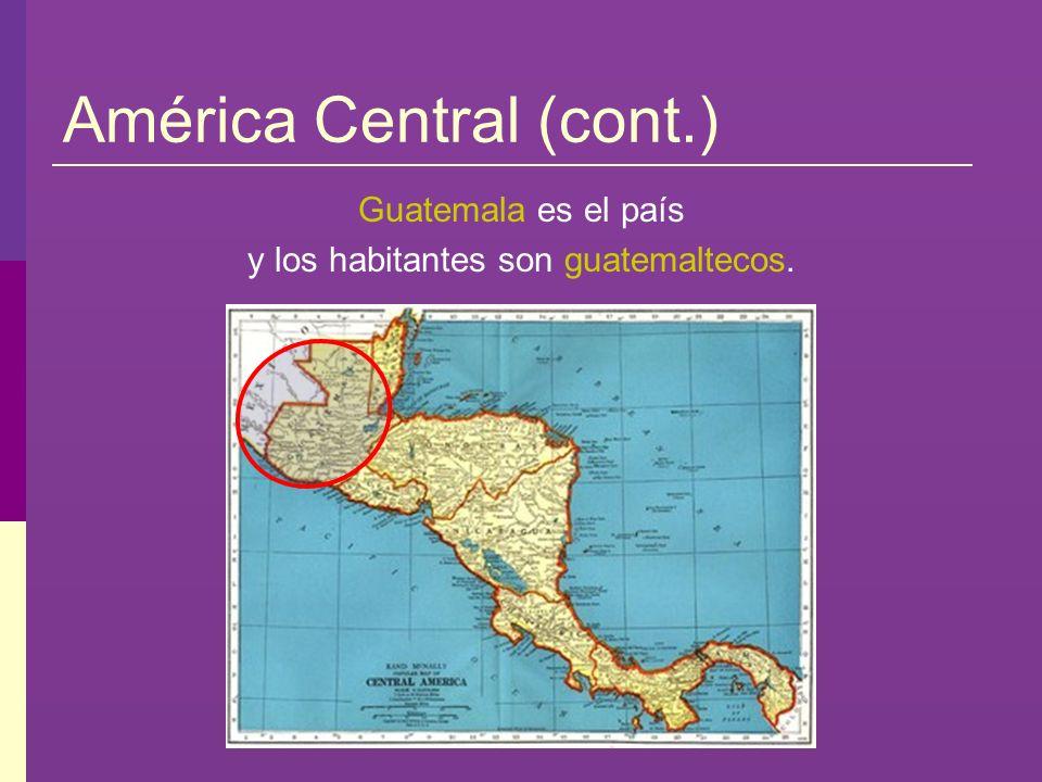 América Central (cont.) Belice es el país y los habitantes son beliceños.