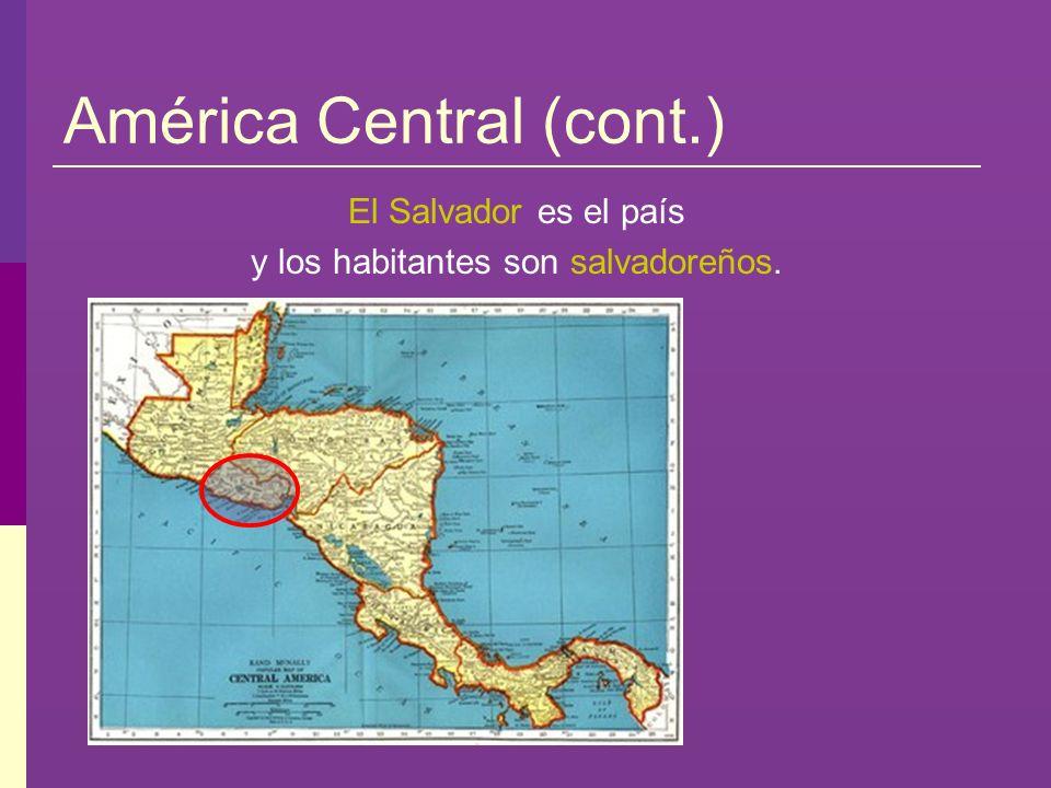 América Central (cont.) Nicaragua es el país y los habitantes son nicaragüenses.