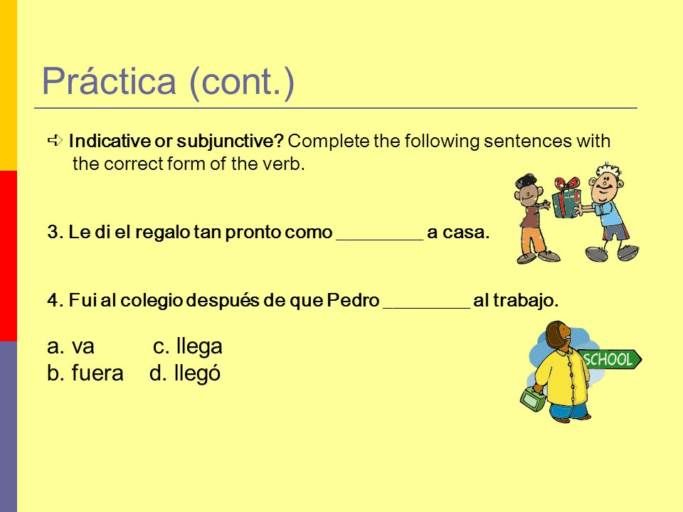 Indicative or subjunctive.Complete the following sentences with the correct form of the verb.