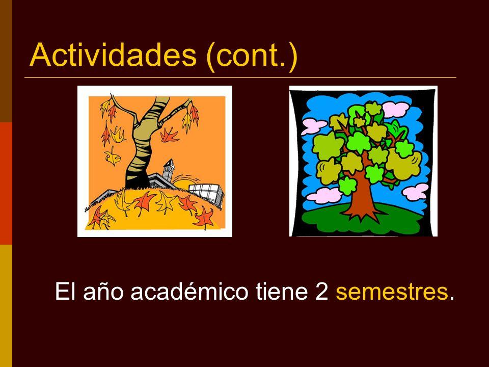 Actividades (cont.) El año académico tiene 2 semestres.