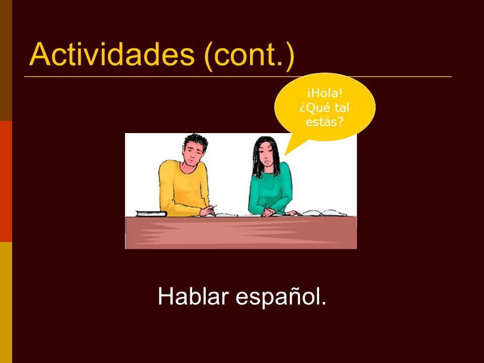 Actividades (cont.) Hablar español. ¡Hola! ¿Qué tal estás?