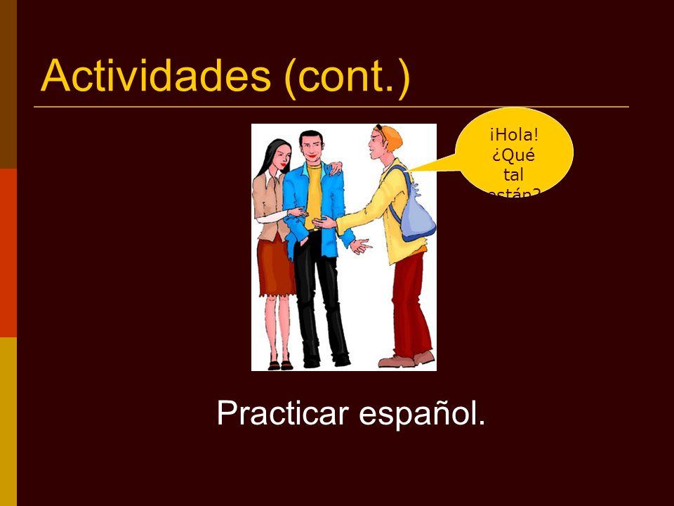 Actividades (cont.) Practicar español. ¡Hola! ¿Qué tal están?