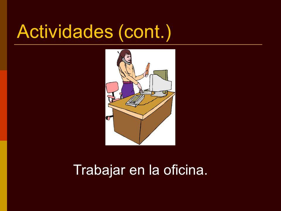 Actividades (cont.) Trabajar en la oficina.