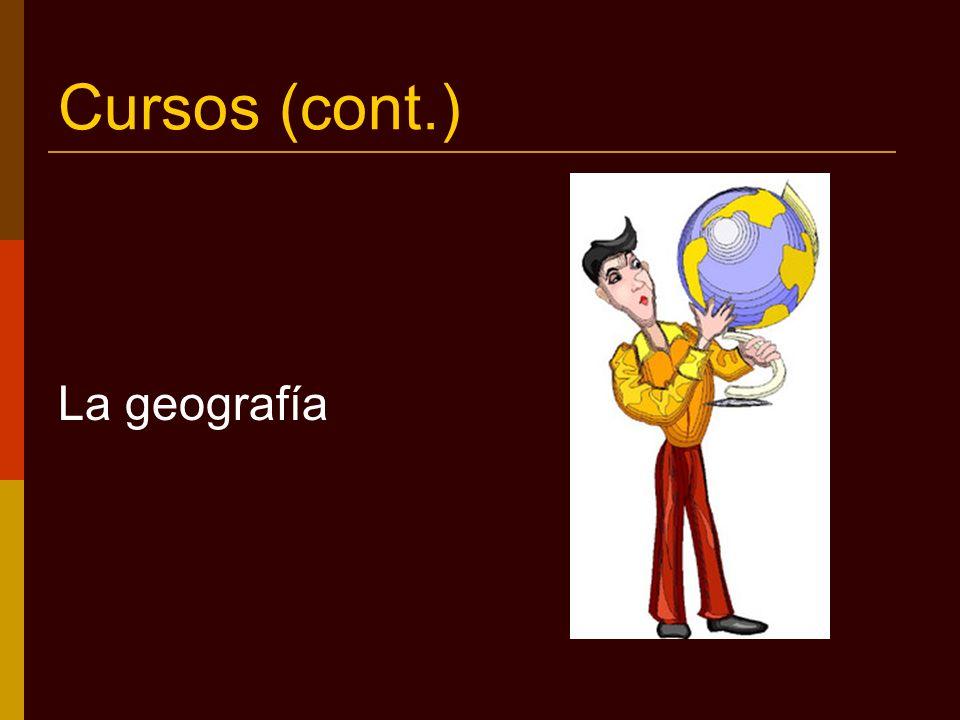 Cursos (cont.) La geografía