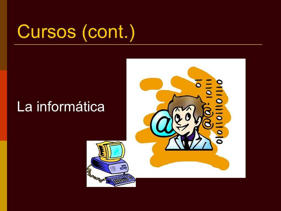 Cursos (cont.) La informática