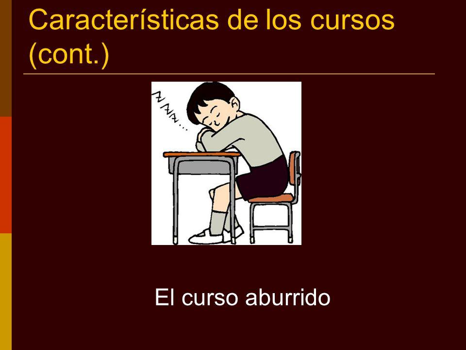 Características de los cursos (cont.) El curso aburrido