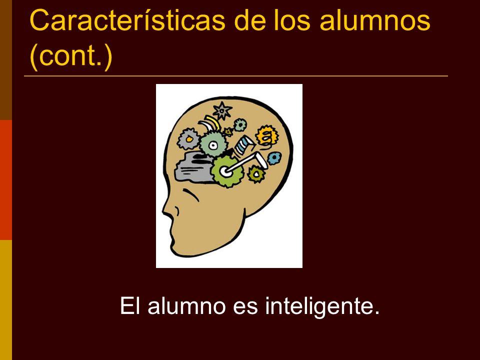 Características de los alumnos (cont.) El alumno es inteligente.