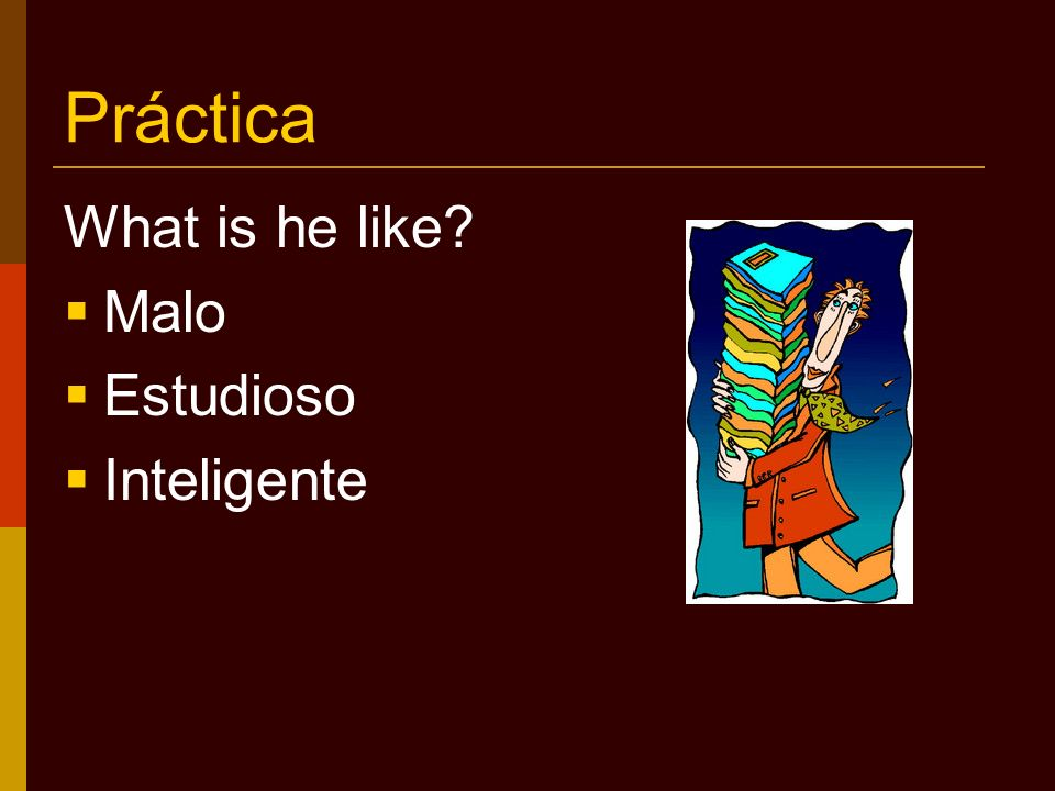 Práctica What is he like? Malo Estudioso Inteligente