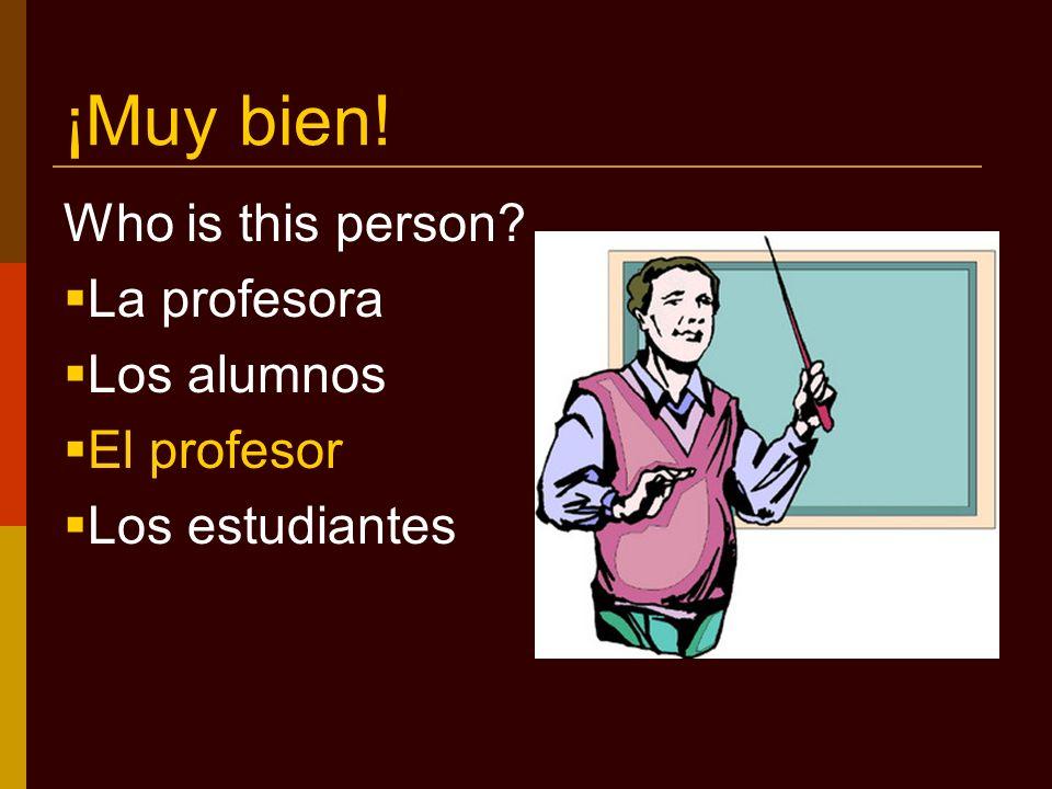 ¡Muy bien! What is he like? Malo Estudioso Inteligente