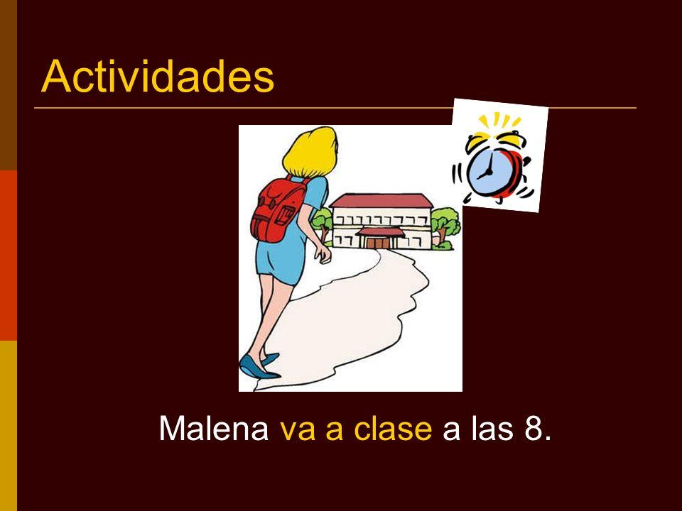 Actividades Malena va a clase a las 8.
