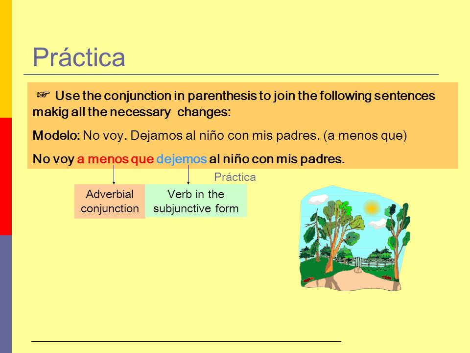 Práctica Use the conjunction in parenthesis to join the following sentences makig all the necessary changes: Modelo: No voy. Dejamos al niño con mis p