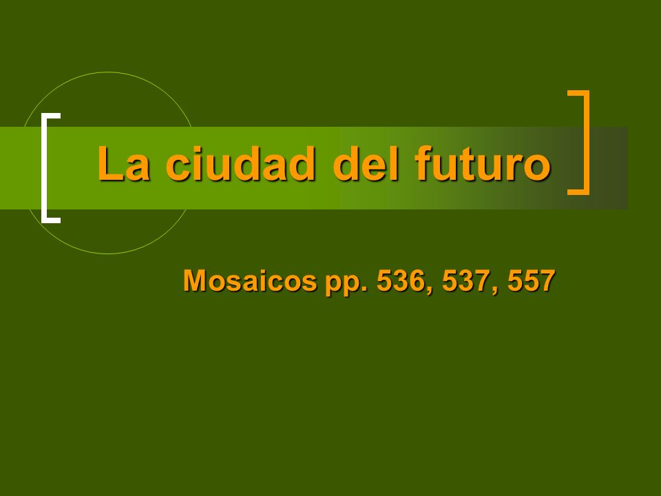 La ciudad del futuro La ciudad del futuro Mosaicos pp. 536, 537, 557