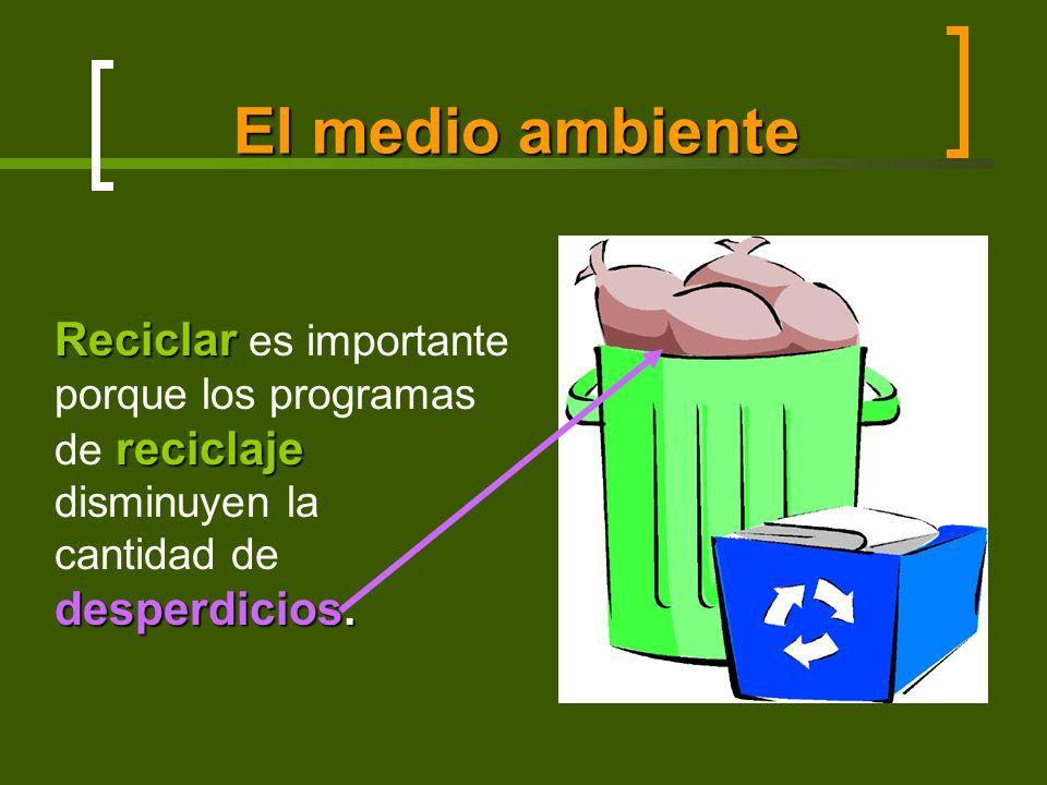 El medio ambiente Reciclar reciclaje desperdicios. Reciclar es importante porque los programas de reciclaje disminuyen la cantidad de desperdicios.