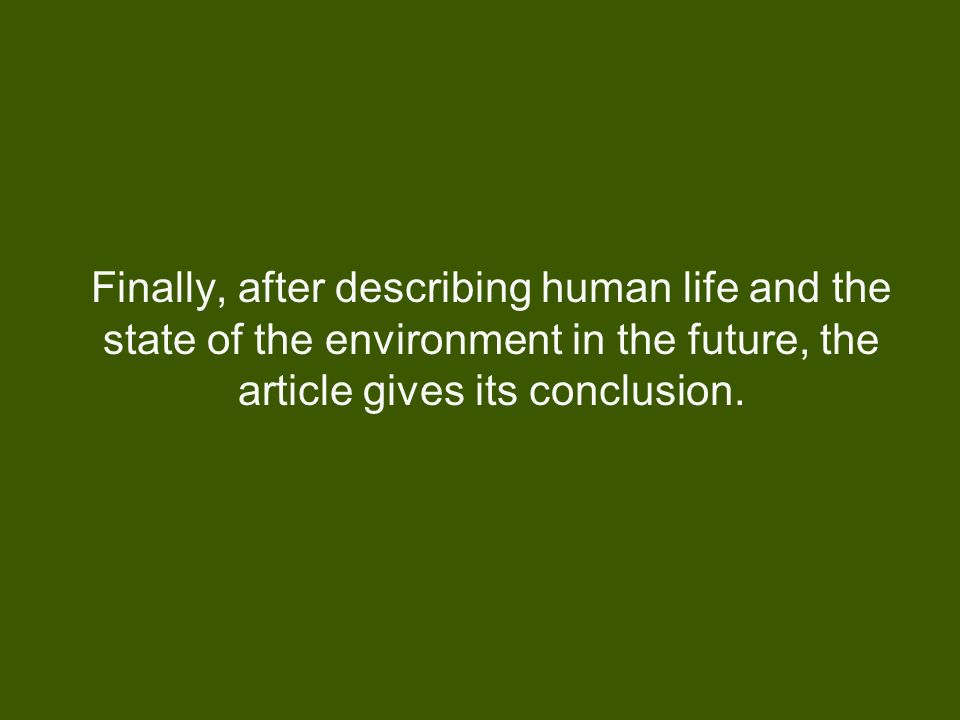 Finally, after describing human life and the state of the environment in the future, the article gives its conclusion.
