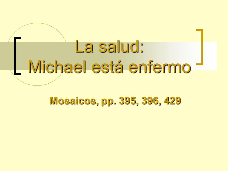 La salud: Michael está enfermo Mosaicos, pp. 395, 396, 429